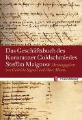 Das Geschaftsbuch Des Konstanzer Goldschmiedes Steffan Maignow