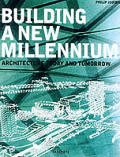 Building a New Millennium: Architecture Today and Tomorrow
