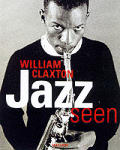 Jazz Seen: The Music of Images-William Claxton's History of Jazz (Jumbo) Cover