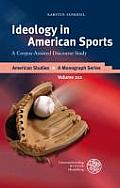 American Studies - A Monograph #212: Ideology in American Sports: A Corpus-Assisted Discourse Study