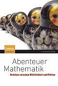 Abenteuer Mathematik: Br Cken Zwischen Wirklichkeit Und Fiktion