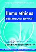 Homo Ethicus - Was Können, Was Dürfen Wir?