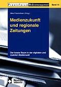 Medienzukunft Und Regionale Zeitungen: Der Lokale Raum in Der Digitalen Und Mobilen Medienwelt