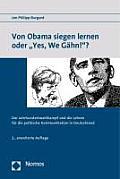 Von Obama Siegen Lernen Oder 'Yes, We Gahn!'?: Der Jahrhundertwahlkampf Und Die Lehren Fur Die Politische Kommunikation in Deutschland