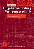 Aufgabensammlung Fertigungstechnik: Mit Ausfuhrlichen Losungswegen Und Formelsammlung (Viewegs Fachb Cher Der Technik)