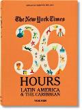 The New York Times: 36 Hours. Latin America & the Caribbean (36 Hours)