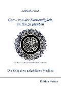 Gott - Von Der Notwendigkeit, an Ihn Zu Glauben. Die Sicht Eines Aufgeklärten Muslims