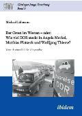 Der Osten IM Westen - Oder: Wie Viel Ddr Steckt in Angela Merkel, Matthias Platzeck Und Wolfgang Thierse?