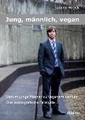 Jung, Männlich, Vegan: Warum Junge Männer Zu Veganern Werden