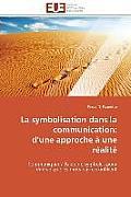 La Symbolisation Dans La Communication: D Une Approche ? Une R?alit?
