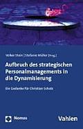 Aufbruch Des Strategischen Personalmanagements in Die Dynamisierung: Ein Gedanke Feur Christian Scholz