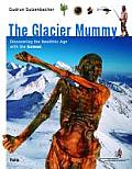 Glacier Mummy Discovering the Neolithic Age with the Iceman