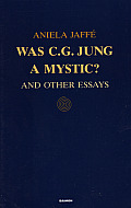 Was C.G. Jung a Mystic?: And Other Essays: And Other Essays