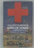 Schlachtschrecken - Konventionen: Das Rote Kreuz Und Die Erfindung Der Menschlichkeit Im Kriege