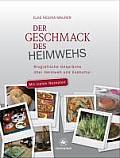 Der Geschmack Des Heimwehs: Biografische Gesprache Uber Heimweh Und Esskultur. Mit Auergewohnlichen Rezepten