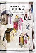 Intellectual Birdhouse: Artistic Practice as Research