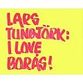 Lars Tunbjork: I Love Boras!