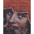 Jim Dine: This Is How I Remember, Now: Portraits: Photographs by Jim Dine