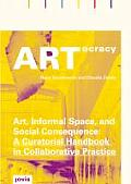 Artocracy: Art, Informal Space, and Social Consequence: A Curatorial Handbook in Collaborative Practice