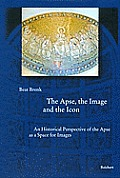 The Apse, the Image and the Icon: An Historical Perspective of the Apse as a Space for Images