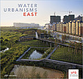 Water Urbanisms 2 - East (Park Books - UFO: Explorations of Urbanism)