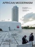 African Modernism: The Architecture of Independence. Ghana, Senegal, Cote D'Ivoire, Kenya, Zambia