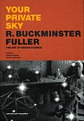 Your Private Sky: R. Buckminster Fuller: Art Design Science