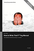 Technical Documentation Basics: How to Write That F***ing Manual - The Essentials of Technical Writing in a Nutshell