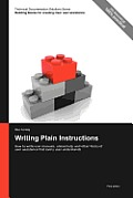 Technical Documentation Solutions Series: Writing Plain Instructions - How to Write User Manuals, Online Help, and Other Forms of User Assistance That