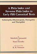 A Pada Index and Reverse Pada Index to Early Pali Canonical Texts: Suttanipata, Dhammapada, Theragatha and Therigatha