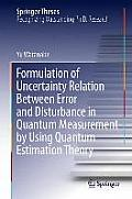 Formulation of Uncertainty Relation Between Error and Disturbance in Quantum Measurement by Using Quantum Estimation Theory (Springer Theses)