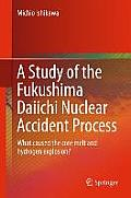 A Study of the Fukushima Daiichi Nuclear Accident Process: What Caused the Core Melt and Hydrogen Explosion?