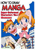 How To Draw Manga Volume 18 Super Deformed Characters Volume 1 Humans