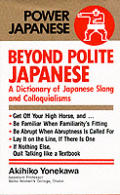 Beyond Polite Japanese: A Dictionary of Japanese Slang & Colloquialisms