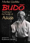 Budo Teachings Of The Founder Of Aikido