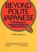 Beyond Polite Japanese A Dictionary of Japanese Slang & Colloquialisms
