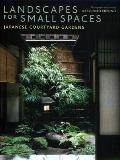 Landscapes for Small Spaces: Japanese Courtyard Gardens