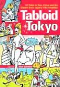 Tabloid Tokyo: 101 Tales of Sex, Crime & Scandal from Japan's Wild Weeklies