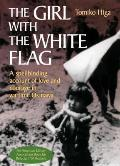 Girl with the White Flag A Spellbinding Account of Love & Courage in Wartime Okinawa