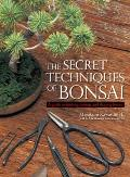 Secret Techniques of Bonsai A Guide to Starting Raising & Shaping Bonsai