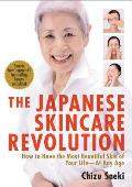 The Japanese Skincare Revolution: How to Have the Most Beautiful Skin of Your Life--At Any Age Cover