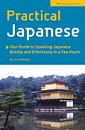 Practical Japanese: Your Guide to Speaking Japanese Quickly and Effortlessly in a Few Hours