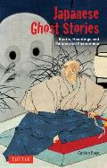 Japanese Ghost Stories: Spirits, Hauntings, and Paranormal Phenomena (Tuttle Classics of Japanese Literature)