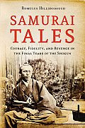 Samurai Tales Courage Fidelity & Revenge in the Final Years of the Shogun