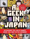 A Geek in Japan: Discovering the Land of Manga, Anime, Zen, and the Tea Ceremony Cover