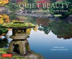 Quiet Beauty the Japanese Gardens of North America