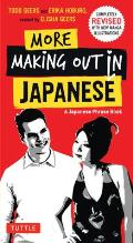 More Making Out in Japanese: Completely Revised and Updated with New Manga Illustrations - A Japanese Phrase Book (Making Out Books)