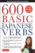 600 Basic Japanese Verbs The Essential Reference Guide