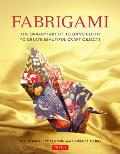 Fabrigami The Origami Art of Folding Cloth to Create Decorative & Useful Objects