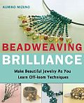 Beadweaving Brilliance: Make Beautiful Jewelry as You Learn Off-Loom Techniques